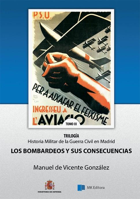 HISTORIA MILITAR DE LA GUERRA CIVIL EN MADRID. TOMO III, LOS BOMBARDEOS Y SUS CONSECUENCIAS.