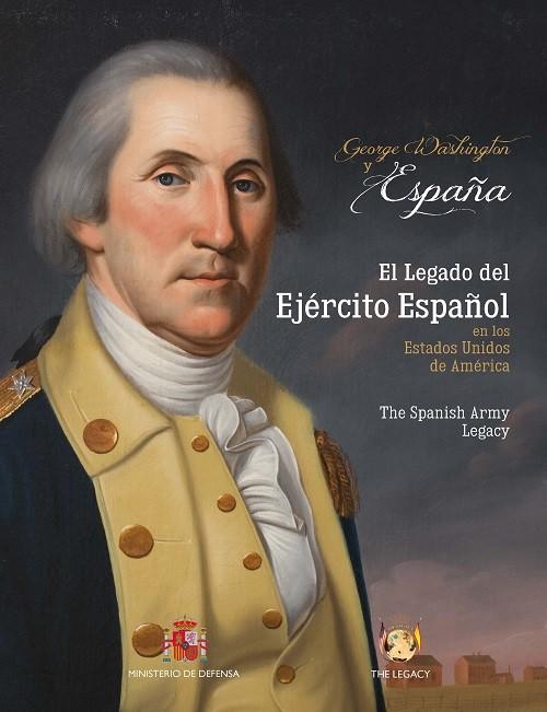 GEORGE WASHINGTON Y ESPAÑA. EL LEGADO DEL EJÉRCITO ESPAÑOL EN LOS ESTADOS UNIDOS DE AMÉRICA