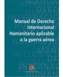 Manual de Derecho Internacional Humanitario aplicable a la guerra aérea