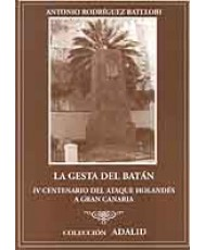GESTA DEL BATÁN: IV CENTENARIO DEL ATAQUE HOLANDÉS A GRAN CANARIA, LA