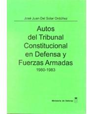 AUTOS DEL TRIBUNAL CONSTITUCIONAL EN DEFENSA Y FUERZAS ARMADAS 1980-1983. TOMO I
