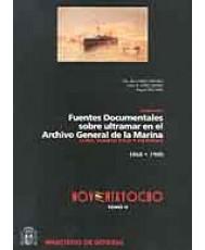 GUÍA DE FUENTES DOCUMENTALES SOBRE ULTRAMAR EN EL ARCHIVO GENERAL DE LA MARINA: CUBA, PUERTO RICO Y FILIPINAS 1868-1900. Tomo I y II