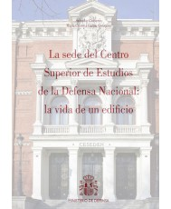 LA SEDE DEL CENTRO SUPERIOR DE ESTUDIOS DE LA DEFENSA NACIONAL: LA VIDA DE UN EDIFICIO