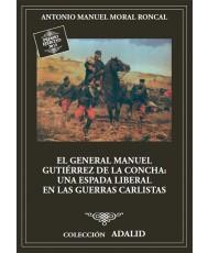 EL GENERAL MANUEL GUTIÉRREZ DE LA CONCHA. UNA ESPADA LIBERAL EN LAS GUERRAS CARLISTAS