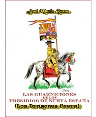 LOS DRAGONES CUERA. LAS GUARNICIONES DE LOS PRESIDIOS DE NUEVA ESPAÑA