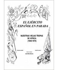 El EJÉRCITO ESPAÑOL EN PARADA. NUESTRAS VIEJAS TROPAS DE ÁFRICA (1945-1975)