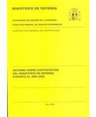 INFORME SOBRE CONTRATACIÓN DEL MINISTERIO DE DEFENSA DURANTE EL AÑO 2005