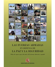 LAS FUERZAS ARMADAS, EN DEFENSA DE LA PAZ Y LA SEGURIDAD: LIBRO DE APOYO PARA DOCENTES DEL SITEMA EDUCATIVO ESPAÑOL