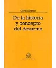 DE LA HISTORIA Y CONCEPTO DEL DESARME