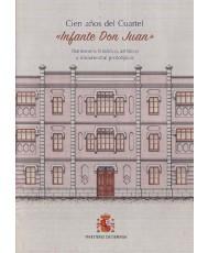 Cien años del cuartel «Infante Don Juan» patrimonio histórico, artístico y documental prototípico