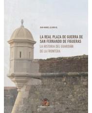 La real plaza de guerra de San Fernando de Figueras. La historia del guardián de la frontera
