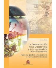 LA DECONSTRUCCIÓN DE LA GUERRA TOTAL Y LA IRRUPCIÓN DE LA GUERRA IRRESTRICTA. PUNTO DE QUIEBRE ESTRATÉGICO EN EL ESCENARIO INTERNACIONAL
