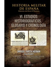 HISTORIA MILITAR DE ESPAÑA. VI, ESTUDIOS HISTORIOGRÁFICOS, GLOSARIO Y CRONOLOGÍA