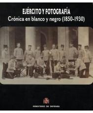 EJÉRCITO Y FOTOGRAFÍA: CRÓNICA EN BLANCO Y NEGRO (1850-1930)