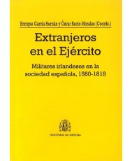 EXTRANJEROS EN EL EJÉRCITO: MILITARES IRLANDESES EN LA SOCIEDAD ESPAÑOLA, 1580-1818