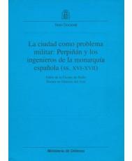 LA CIUDAD COMO PROBLEMA MILITAR: PERPIÑÁN Y LOS INGENIEROS DE LA MONARQUÍA ESPAÑOLA (SS. XVI-XVII)