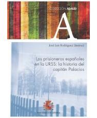 PRISIONEROS ESPAÑOLES EN LA URSS. LA HISTORIA DEL CAPITÁN PALACIOS