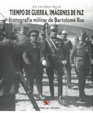 TIEMPO DE GUERRA, IMÁGENES DE PAZ: ICONOGRAFÍA MILITAR DE BARTOLOMÉ ROS