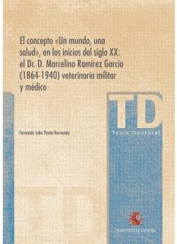 EL CONCEPTO «UN MUNDO, UNA SALUD», EN LOS INICIOS DEL SIGLO XX: EL DR. D. MARCELINO RAMÍREZ GARCÍA (1864-1940) VETERINARIO MILITAR Y MÉDICO