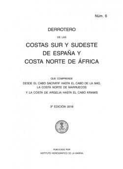 DERROTERO DE LAS COSTAS SUR Y SUDESTE DE ESPAÑA Y COSTA NORTE DE ÁFRICA. Núm. 6. 3ª EDICIÓN 2018
