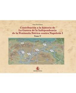 CONTRIBUCIÓN A LA HISTORIA DE LA GUERRA DE LA INDEPENDENCIA DE LA PENÍNSULA IBÉRICA CONTRA NAPOLEÓN I. TOMO V Y MAPAS
