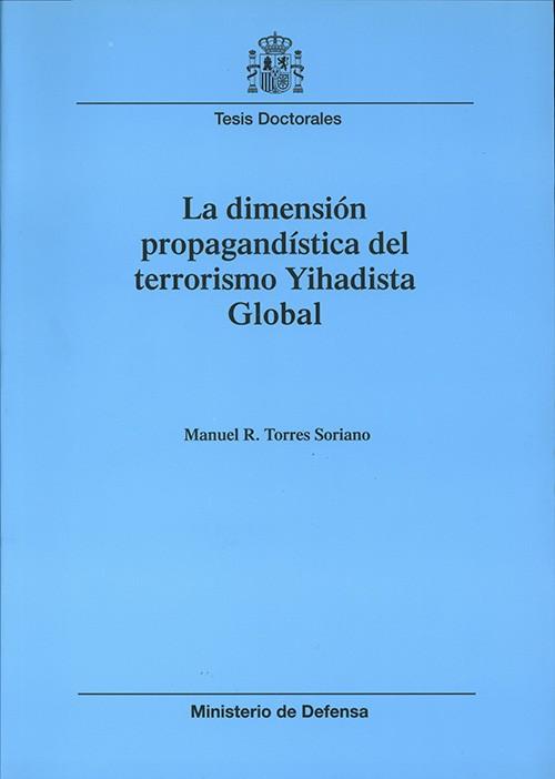 LA DIMENSIÓN PROPAGANDÍSTICA DEL TERRORISMO YIHADISTA GLOBAL
