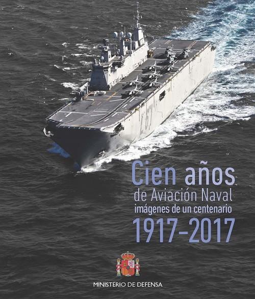 CIEN AÑOS DE AVIACIÓN NAVAL 1917-2017. IMÁGENES DE UN CENTENARIO