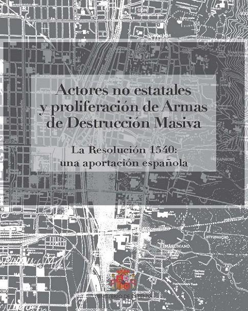 ACTORES NO ESTATALES Y PROLIFERACIÓN DE ARMAS DE DESTRUCCIÓN MASIVA. LA RESOLUCIÓN 1540: UNA APORTACIÓN ESPAÑOLA