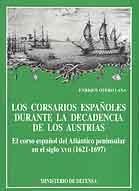 CORSARIOS ESPAÑOLES DURANTE LA DECADENCIA DE LOS AUSTRIAS, LOS