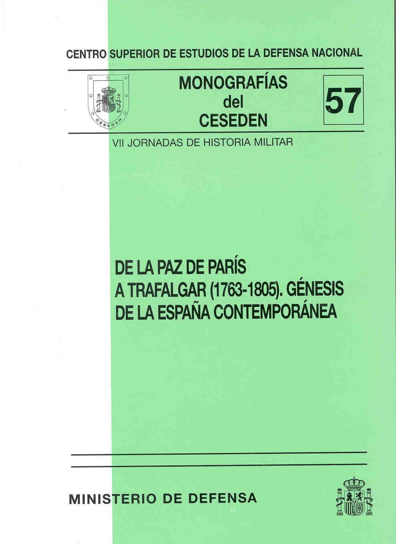 DE LA PAZ DE PARÍS A TRAFALGAR (1763-1805). GÉNESIS DE LA ESPAÑA CONTEMPORÁNEA (VII JORNADAS DE HISTORIA MILITAR)