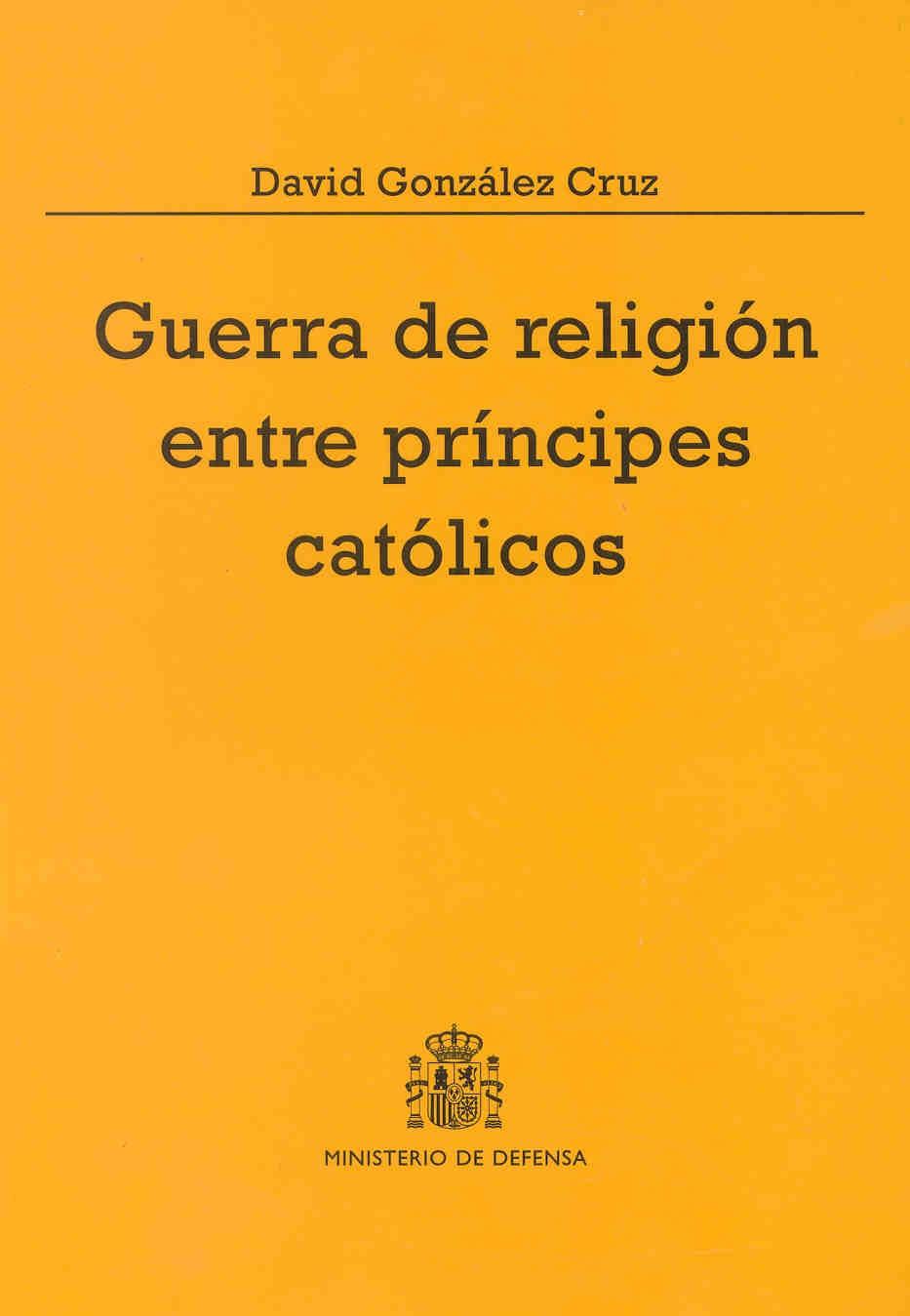GUERRA DE RELIGIÓN ENTRE PRÍNCIPES CATÓLICOS