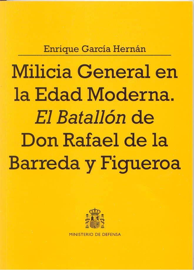 MILICIA GENERAL EN LA EDAD MODERNA: EL BATALLÓN DE DON RAFAEL DE LA BARREDA Y FIGUEROA