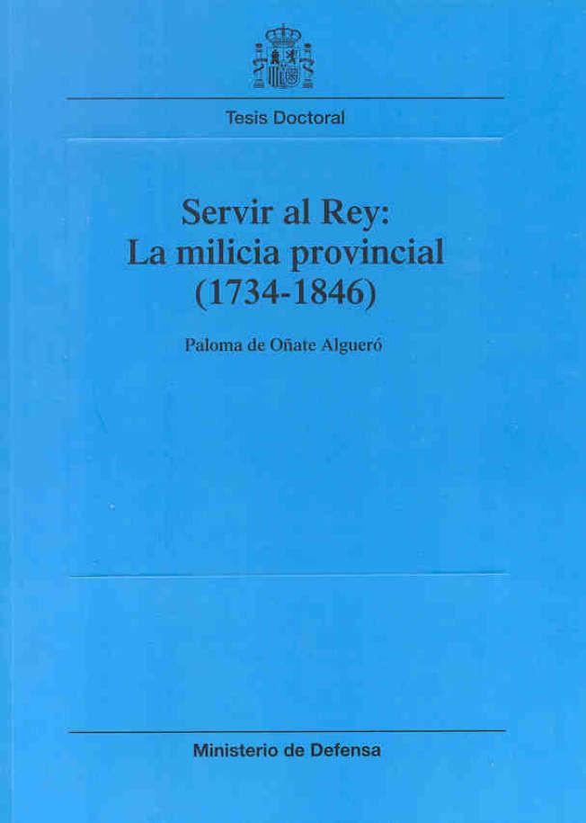 SERVIR AL REY: LA MILICIA PROVINCIAL (1734-1846)