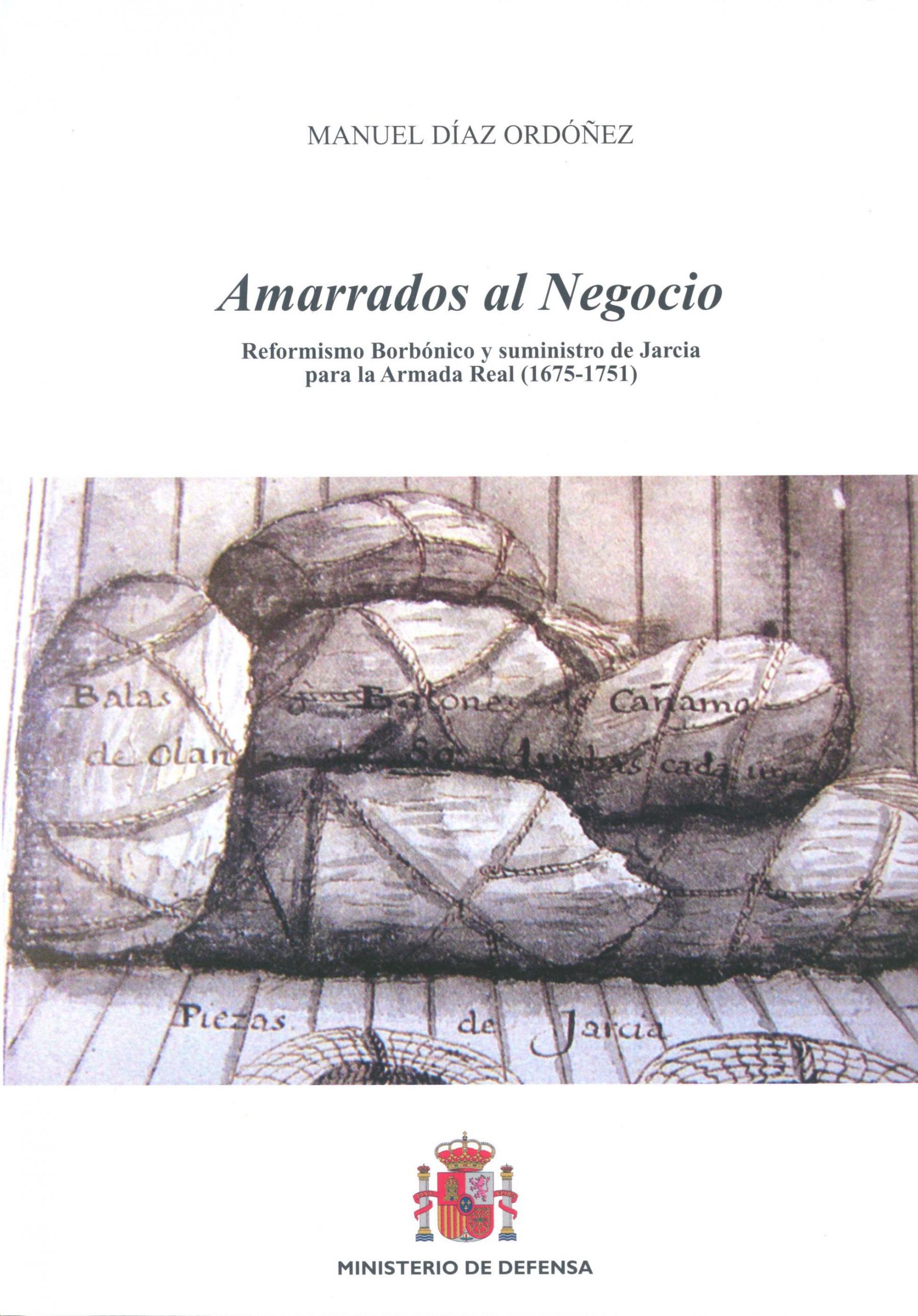 AMARRADOS AL NEGOCIO: REFORMISMO BORBÓNICO Y SUMINISTRO DE JARCIA PARA LA ARMADA REAL (1675-1751)