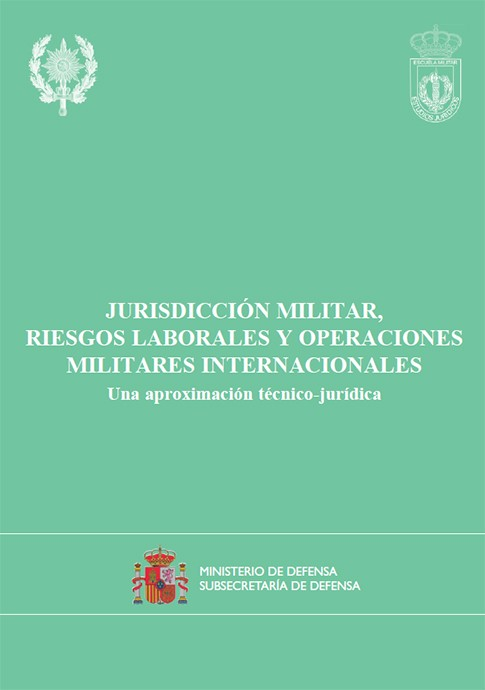 JURISDICCIÓN MILITAR, RIESGOS LABORALES Y OPERACIONES MILITARES INTERNACIONALES: UNA APROXIMACIÓN TÉCNICO-JURÍDICA