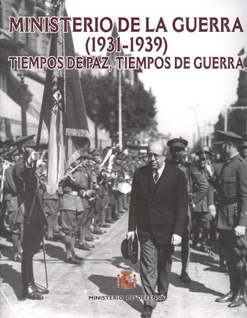 MINISTERIO DE LA GUERRA (1931-1939): TIEMPOS DE PAZ, TIEMPOS DE GUERRA
