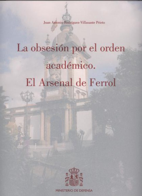 LA OBSESIÓN POR EL ORDEN ACADÉMICO. EL ARSENAL DEL FERROL
