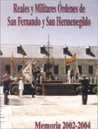 REALES Y MILITARES ORDENES DE SAN FERNANDO Y SAN HERMENEGILDO. Memoria 2002-2004