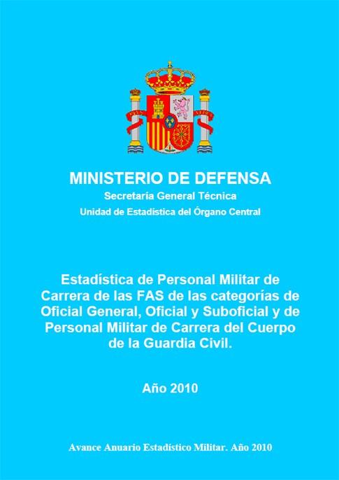 ESTADÍSTICA DEL PERSONAL MILITAR DE CARRERA DE LAS FUERZAS ARMADAS DE LAS CATEGORÍAS DE OFICIAL GENERAL, OFICIAL Y SUBOFICIAL Y DE PERSONAL MILITAR DEL CUERPO DE LA GUARDIA CIVIL 2010