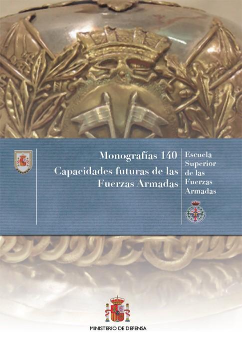 CAPACIDADES FUTURAS DE LAS FUERZAS ARMADAS. MONOGRAFÍA Nº140