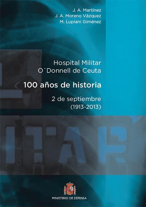 HOSPITAL MILITAR GENERAL O'DONNELL DE CEUTA. 100 AÑOS DE HISTORIA. 2 DE SEPTIEMBRE (1913-2013)
