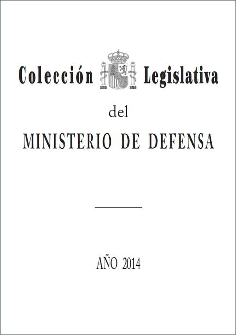 COLECCIÓN LEGISLATIVA DEL MINISTERIO DE DEFENSA. AÑO 2014