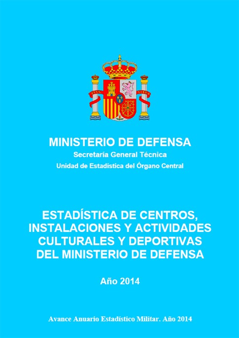 ESTADÍSTICA DE CENTROS, INSTALACIONES Y ACTIVIDADES CULTURALES Y DEPORTIVAS DEL MINISTERIO DE DEFENSA 2014