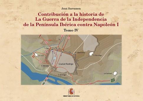 CONTRIBUCIÓN A LA HISTORIA DE LA GUERRA DE LA INDEPENDENCIA DE LA PENÍNSULA IBÉRICA CONTRA NAPOLEÓN I. TOMO IV. QUINTA FASE: EL DECLIVE. CUARTA PARTE: CIUDAD RODRIGO.