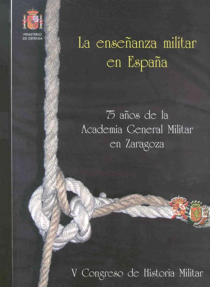 ENSEÑANZA MILITAR EN ESPAÑA: 75 AÑOS DE LA ACADEMIA GENERAL MILITAR EN ZARAGOZA