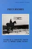 PRECURSORES: HISTORIA DE LA AERONÁUTICA MILITAR HASTA LA I GUERRA MUNDIAL