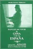 PAPELES DEL VIVIR DE GOYA Y DE SU ESPAÑA