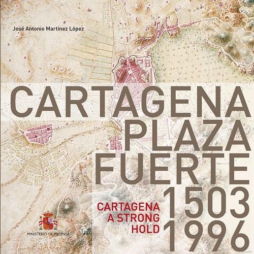 Cartagena plaza fuerte. 1503-1996 = Cartagena a strong hold. 1503-1996