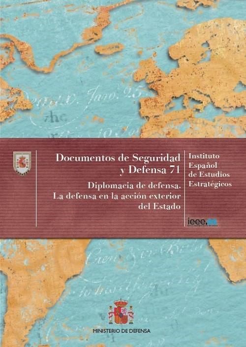 DIPLOMACIA DE DEFENSA. LA DEFENSA EN LA ACCIÓN EXTERIOR DEL ESTADO. Nº 71