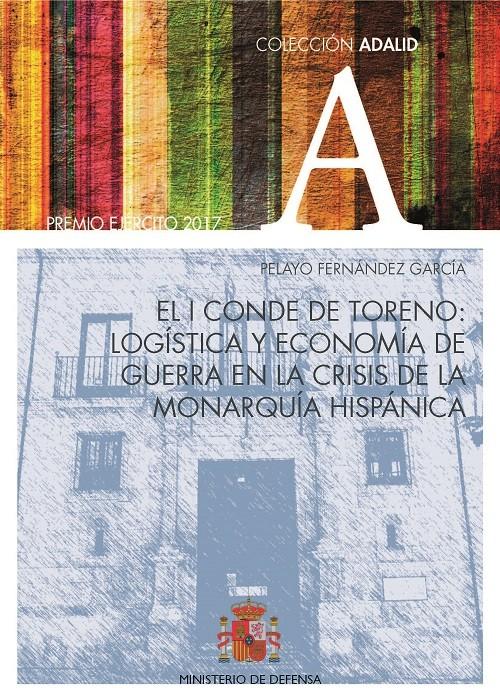 EL I CONDE DE TORENO: LOGÍSTICA Y ECONOMÍA DE GUERRA EN LA CRISIS DE LA MONARQUÍA HISPÁNICA